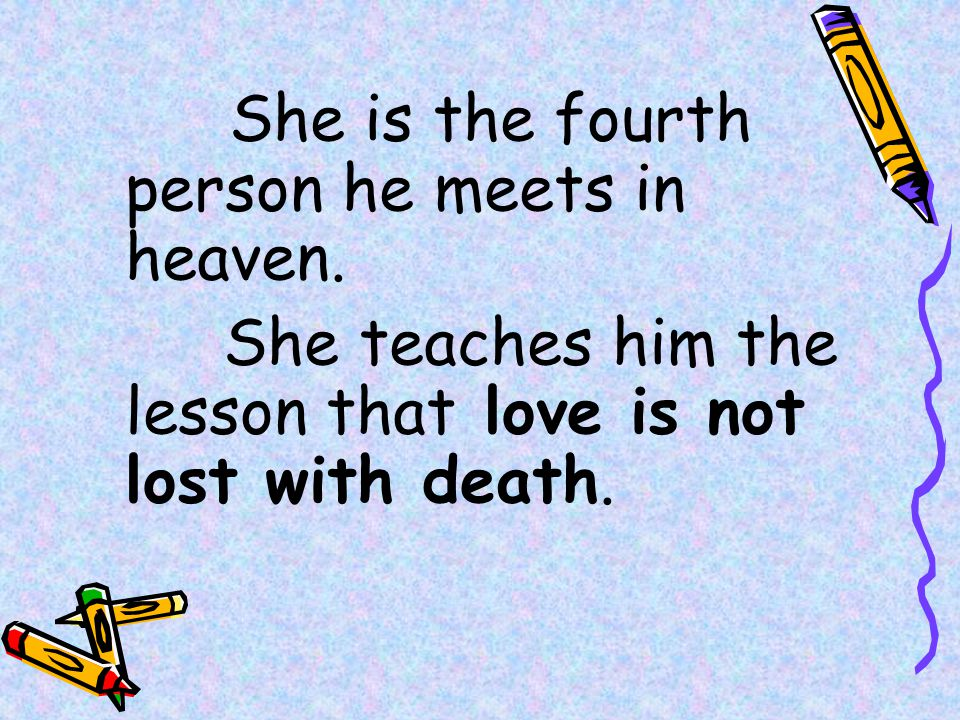 She is the fourth person he meets in heaven.