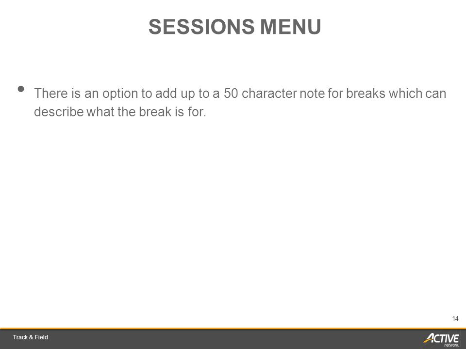 Track & Field 14 SESSIONS MENU There is an option to add up to a 50 character note for breaks which can describe what the break is for.
