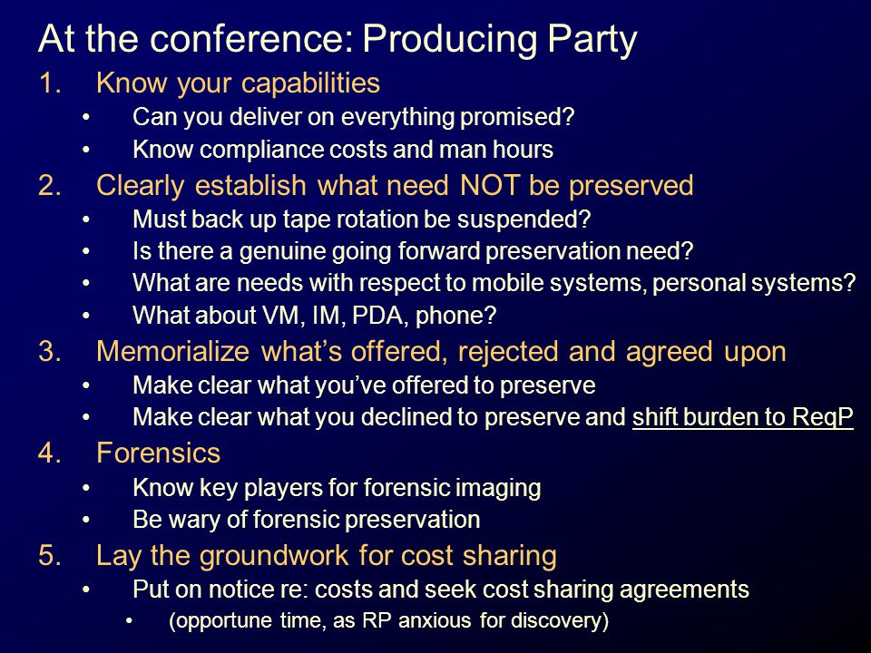 At the conference: Producing Party 1.Know your capabilities Can you deliver on everything promised? Know compliance costs and man hours 2.Clearly esta