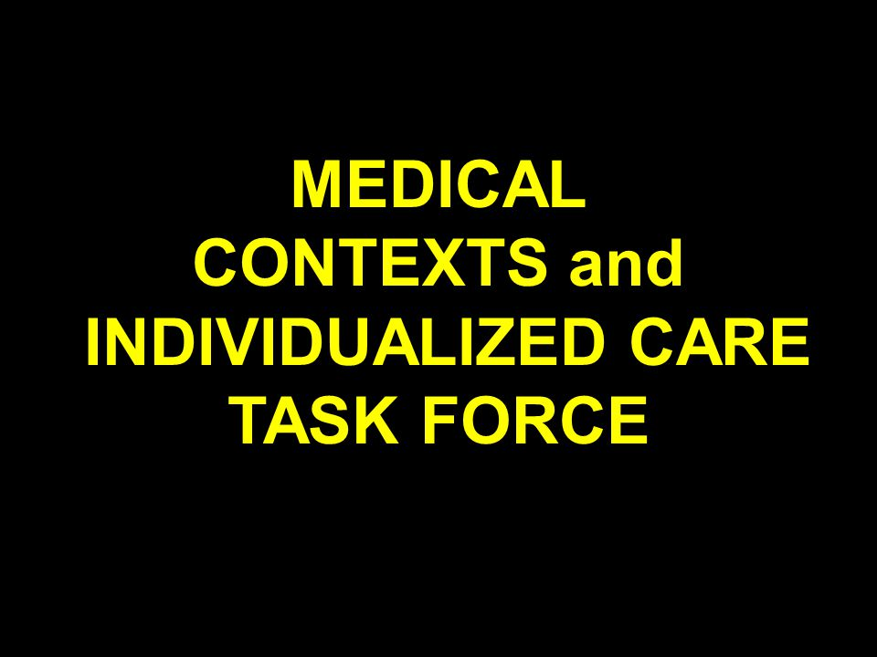 MEDICAL CONTEXTS and INDIVIDUALIZED CARE TASK FORCE