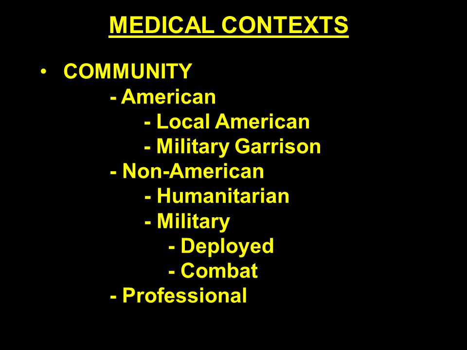 COMMUNITY - American - Local American - Military Garrison - Non-American - Humanitarian - Military - Deployed - Combat - Professional MEDICAL CONTEXTS