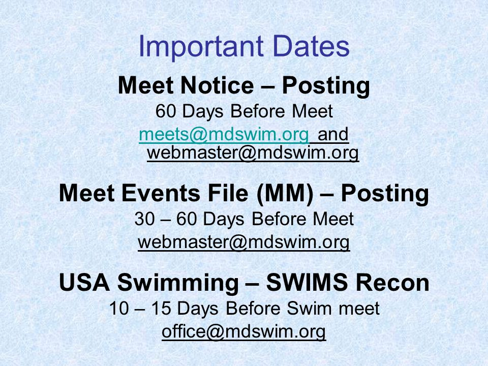 Important Dates Meet Notice – Posting 60 Days Before Meet and Meet Events File (MM) – Posting 30 – 60 Days Before Meet USA Swimming – SWIMS Recon 10 – 15 Days Before Swim meet