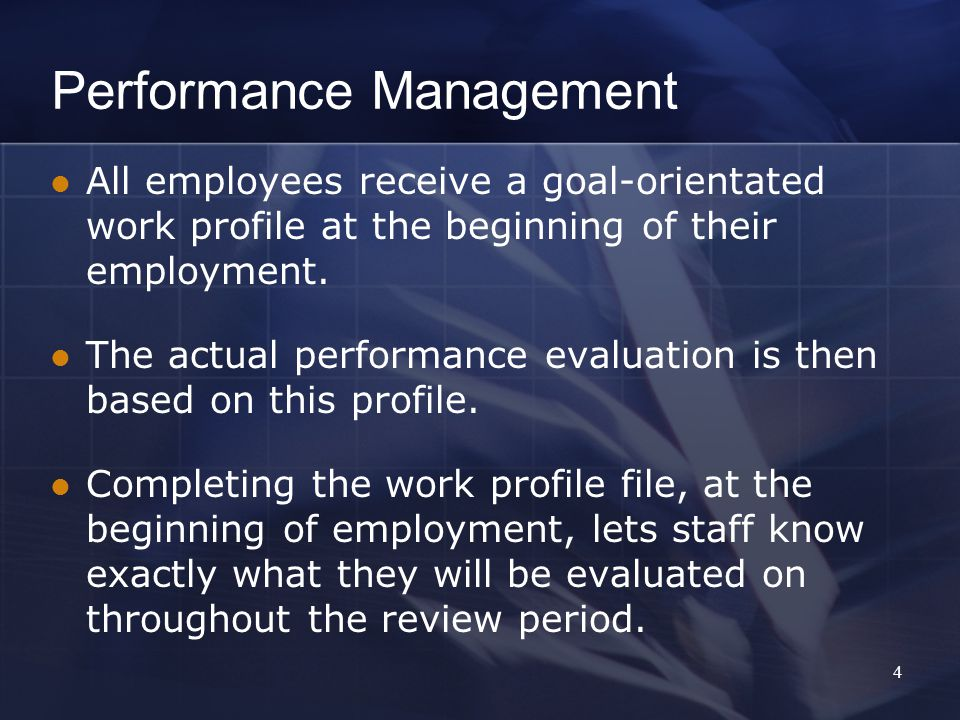 Performance Management All employees receive a goal-orientated work profile at the beginning of their employment.