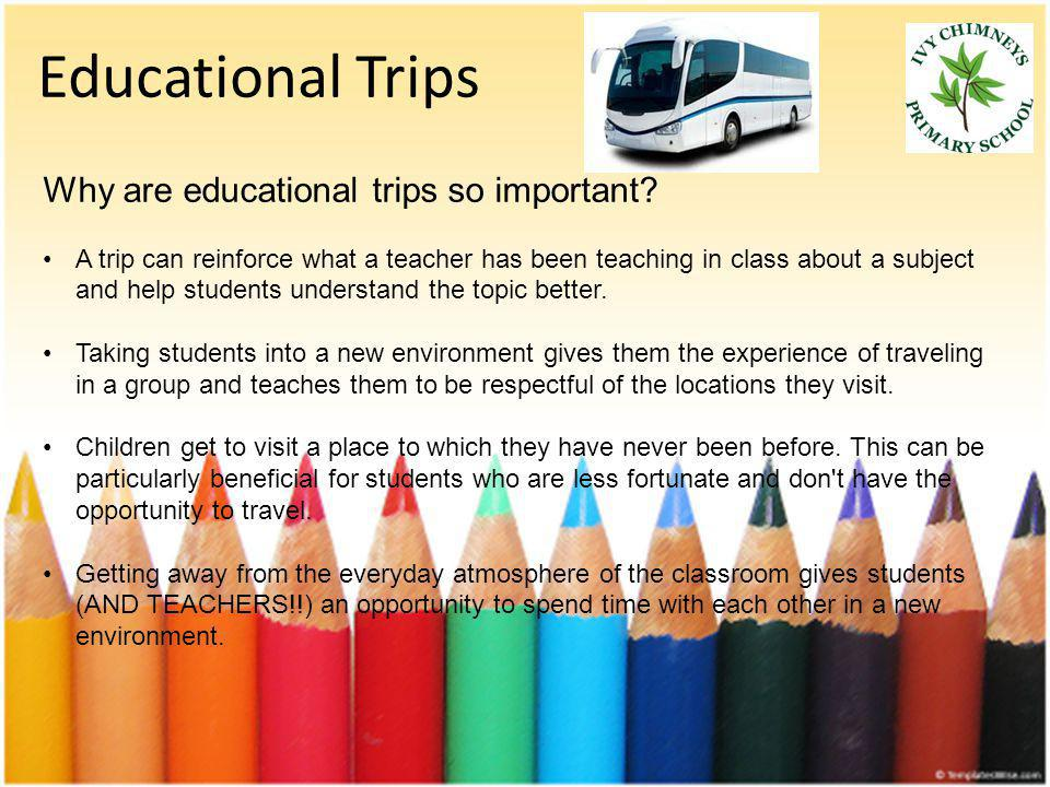 Educational Trips Why are educational trips so important.