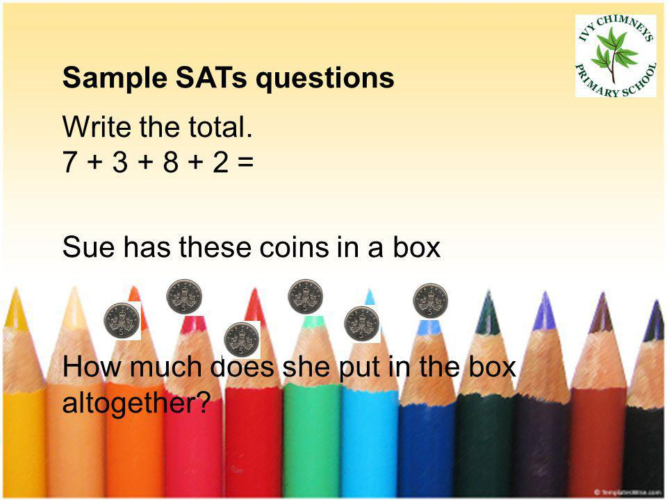 Sample SATs questions Write the total.