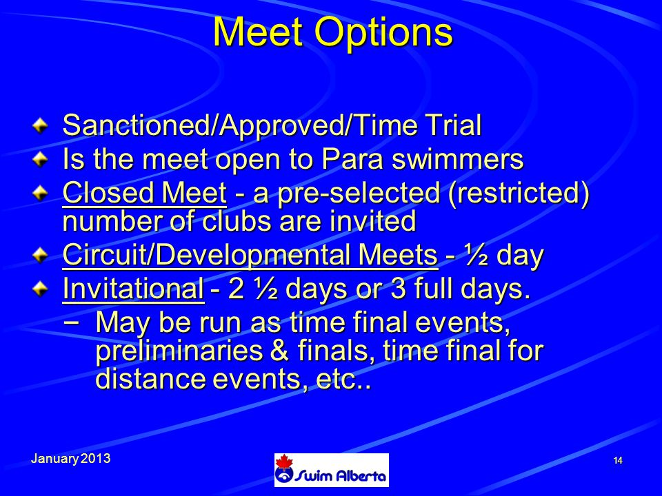 January Meet Options Sanctioned/Approved/Time Trial Is the meet open to Para swimmers Closed Meet - a pre-selected (restricted) number of clubs are invited Circuit/Developmental Meets - ½ day Invitational - 2 ½ days or 3 full days.