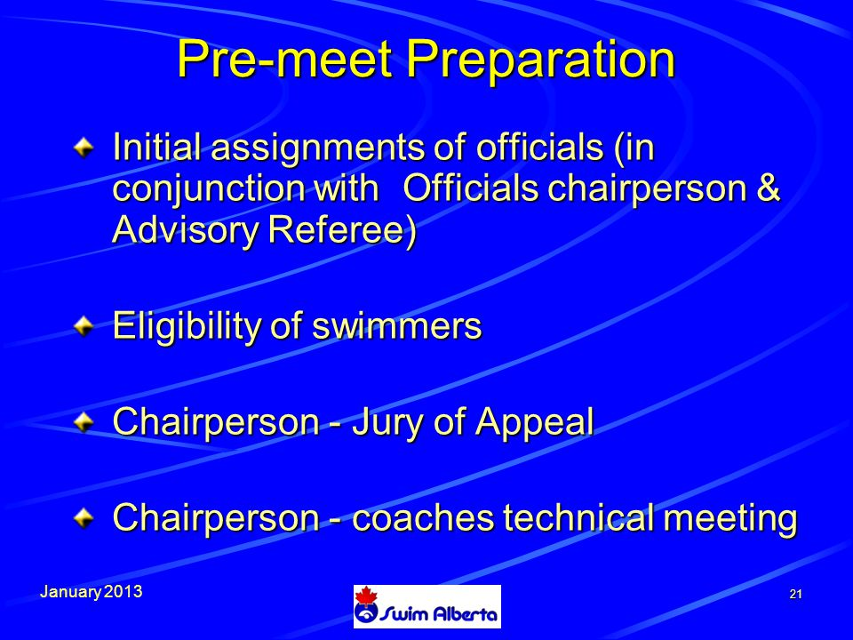 January Initial assignments of officials (in conjunction with Officials chairperson & Advisory Referee) Eligibility of swimmers Chairperson - Jury of Appeal Chairperson - coaches technical meeting Pre-meet Preparation