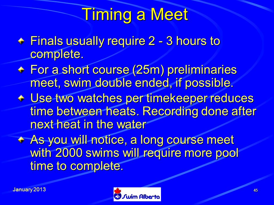 January Timing a Meet Finals usually require hours to complete.