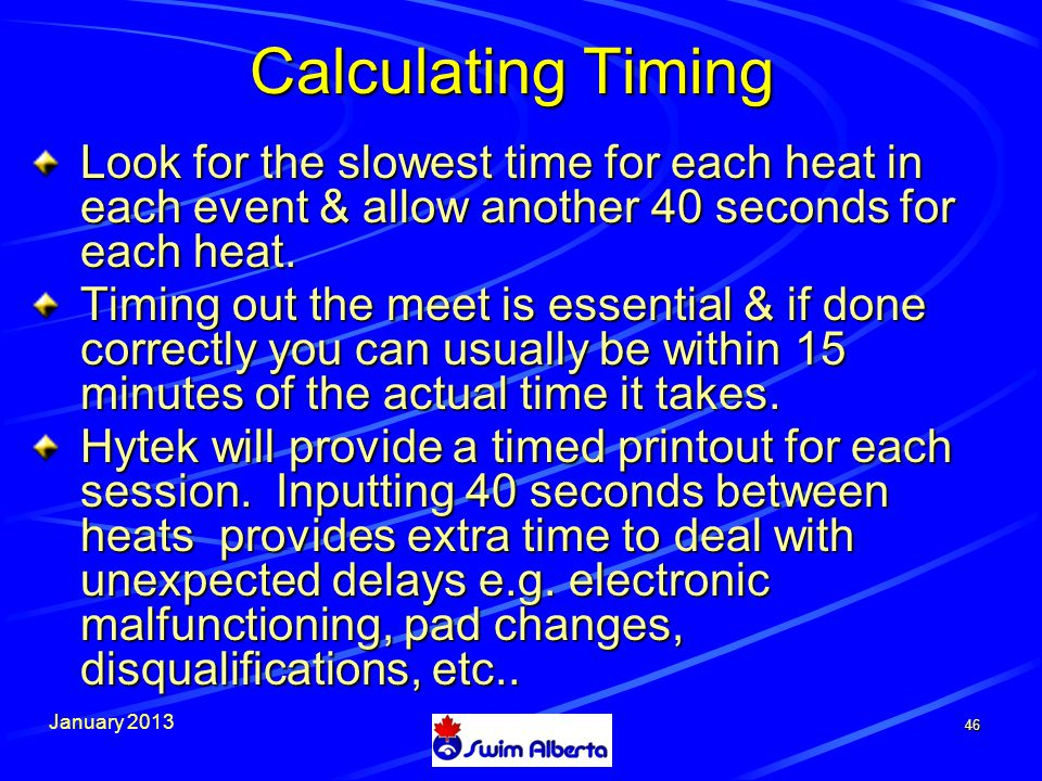 January Calculating Timing Look for the slowest time for each heat in each event & allow another 40 seconds for each heat.