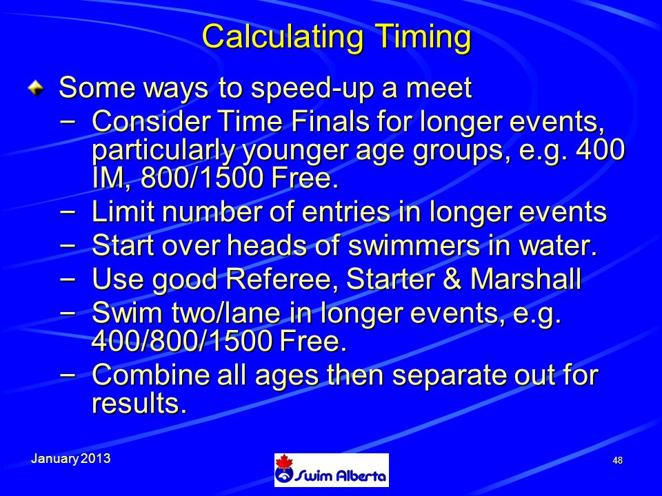 January Calculating Timing Some ways to speed-up a meet – Consider Time Finals for longer events, particularly younger age groups, e.g.