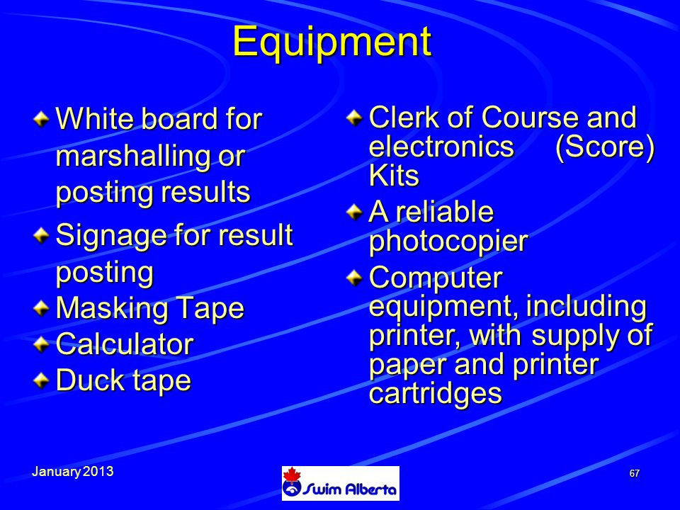 January Equipment White board for marshalling or posting results Signage for result posting Masking Tape Calculator Duck tape Clerk of Course and electronics (Score) Kits A reliable photocopier Computer equipment, including printer, with supply of paper and printer cartridges