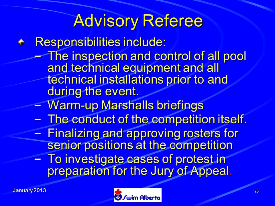 January 2013 Advisory Referee Responsibilities include: – The inspection and control of all pool and technical equipment and all technical installations prior to and during the event.