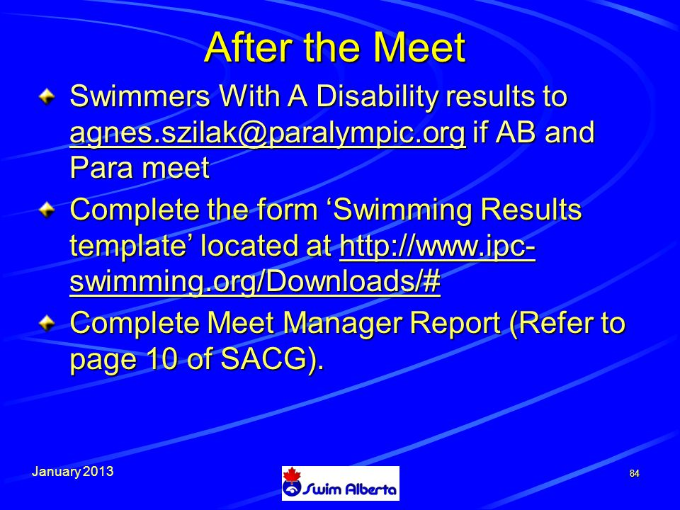 January Swimmers With A Disability results to if AB and Para meet Complete the form 'Swimming Results template' located at   swimming.org/Downloads/#   swimming.org/Downloads/#  swimming.org/Downloads/# Complete Meet Manager Report (Refer to page 10 of SACG).