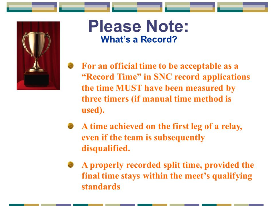 """Please Note: What's a Record? For an official time to be acceptable as a """"Record Time"""" in SNC record applications the time MUST have been measured by"""