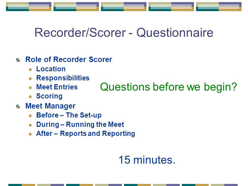 Recorder/Scorer - Questionnaire 15 minutes.