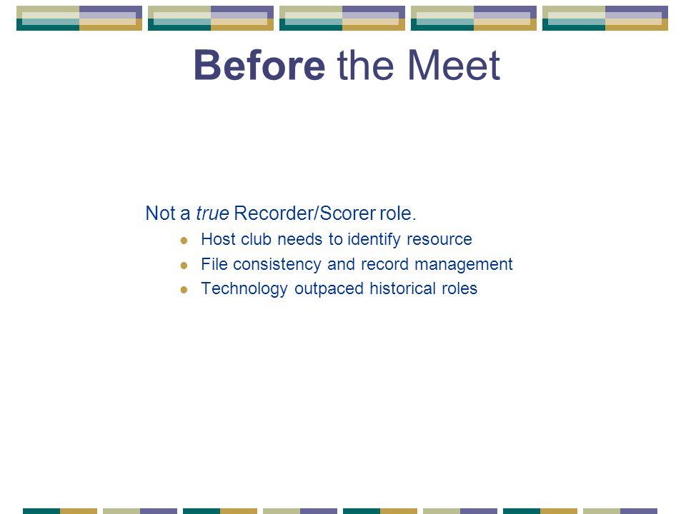 Before the Meet Not a true Recorder/Scorer role.