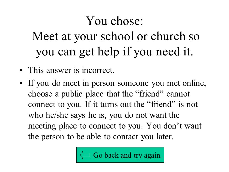 You chose: Meet at your school or church so you can get help if you need it.