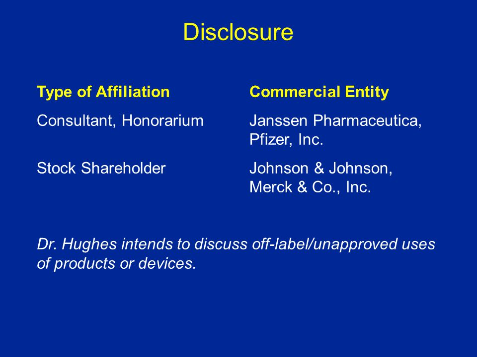 Disclosure Type of Affiliation Commercial Entity Consultant, Honorarium Janssen Pharmaceutica, Pfizer, Inc.