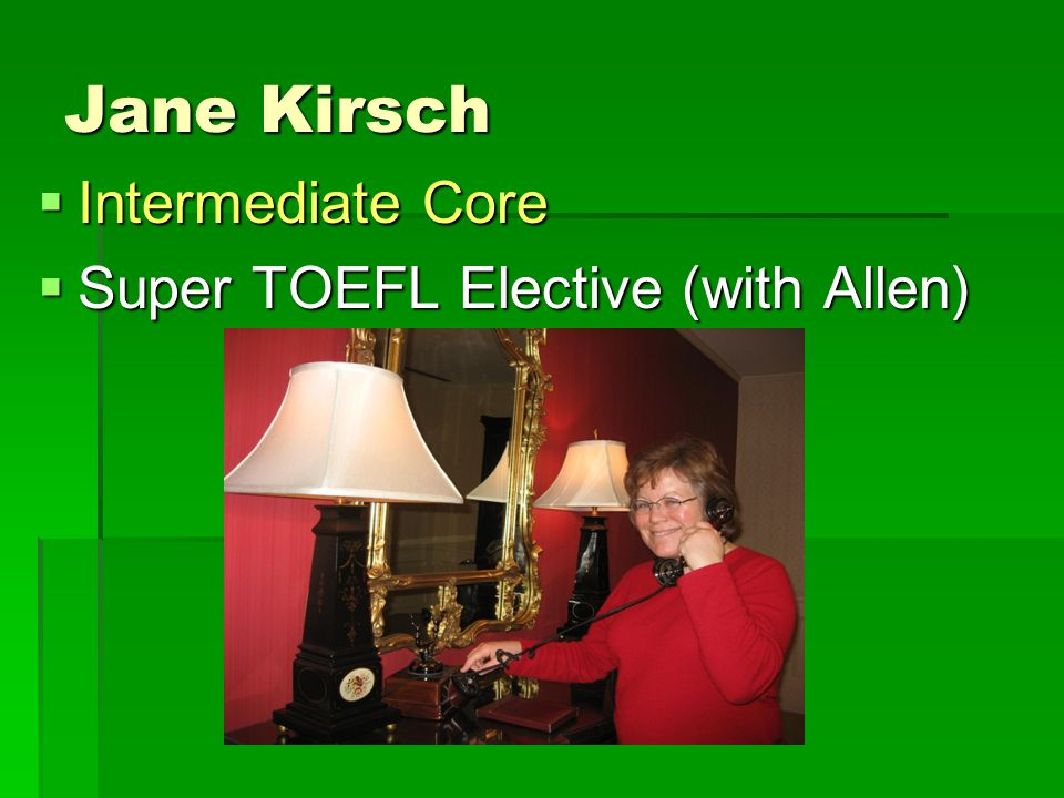 Jane Kirsch  Intermediate Core  Super TOEFL Elective (with Allen)