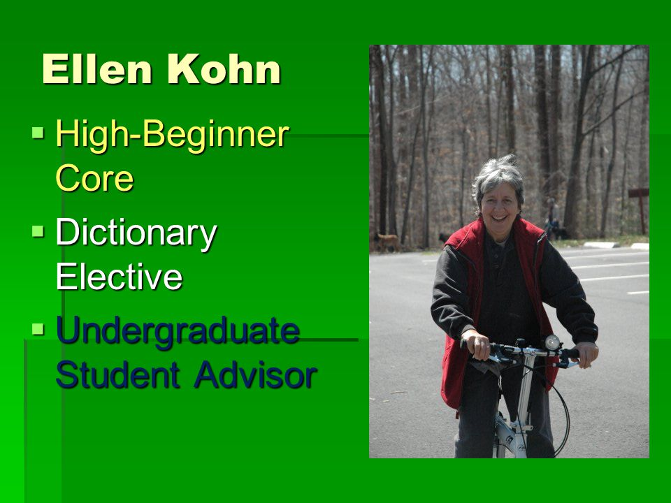 Ellen Kohn  High-Beginner Core  Dictionary Elective  Undergraduate Student Advisor