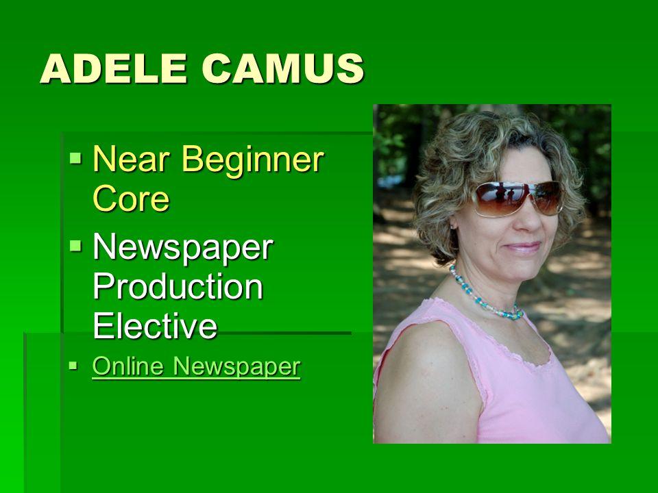 ADELE CAMUS  Near Beginner Core  Newspaper Production Elective  Online Newspaper Online Newspaper Online Newspaper