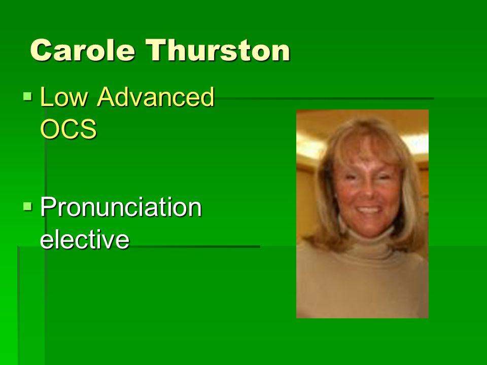 Carole Thurston  Low Advanced OCS  Pronunciation elective