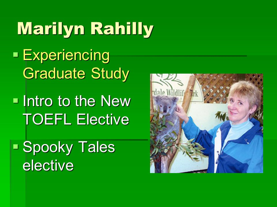 Marilyn Rahilly  Experiencing Graduate Study  Intro to the New TOEFL Elective  Spooky Tales elective