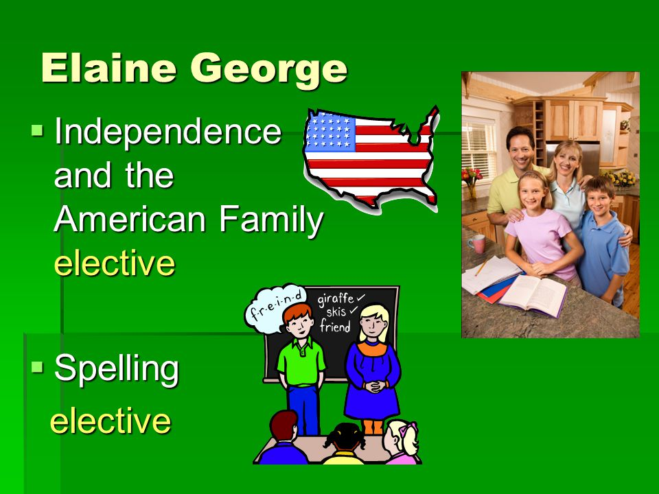 Elaine George  Independence and the American Family elective  Spelling elective elective