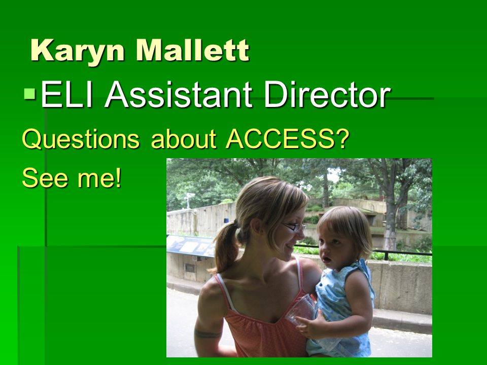 Karyn Mallett  ELI Assistant Director Questions about ACCESS? See me!