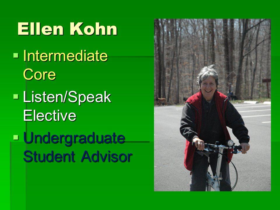 Ellen Kohn  Intermediate Core  Listen/Speak Elective  Undergraduate Student Advisor