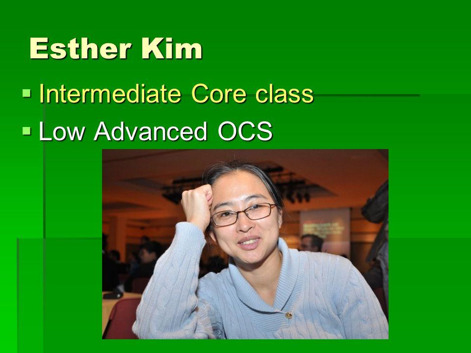Esther Kim  Intermediate Core class  Low Advanced OCS