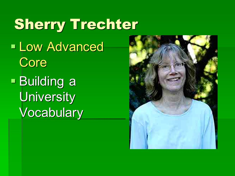 Sherry Trechter  Low Advanced Core  Building a University Vocabulary
