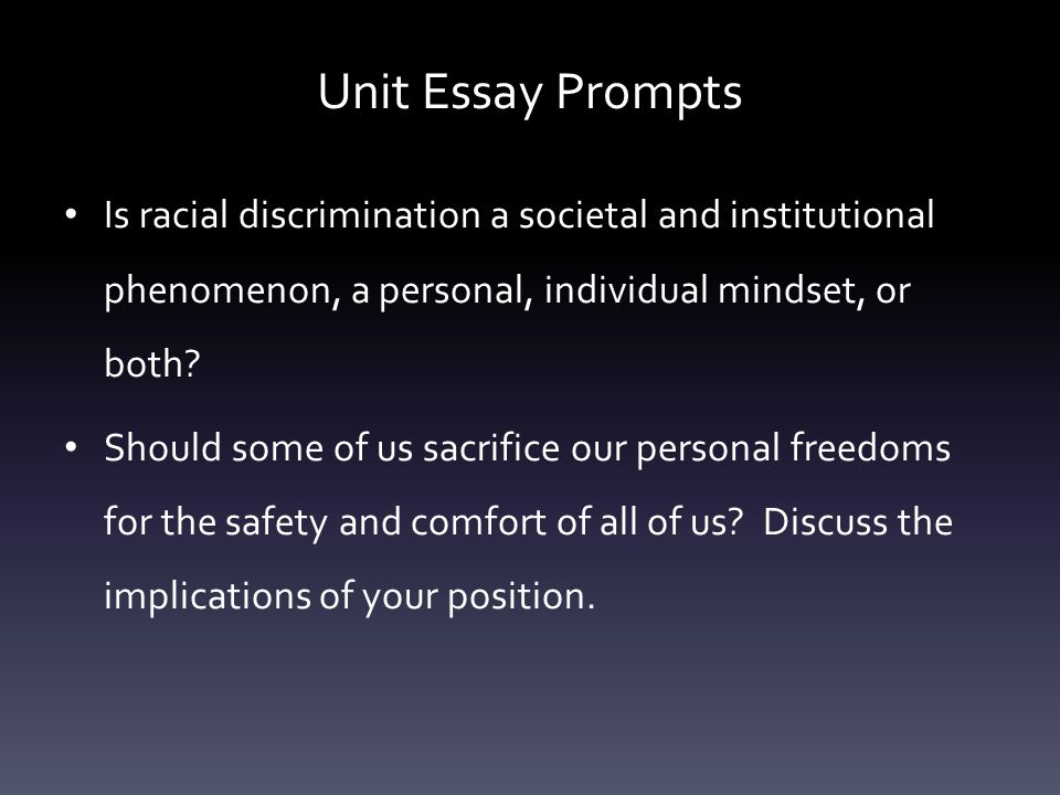 Unit Essay Prompts Is racial discrimination a societal and institutional phenomenon, a personal, individual mindset, or both? Should some of us sacrif