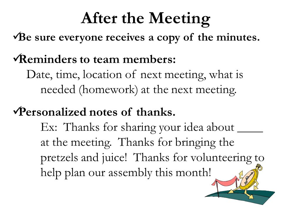 After the Meeting Be sure everyone receives a copy of the minutes.