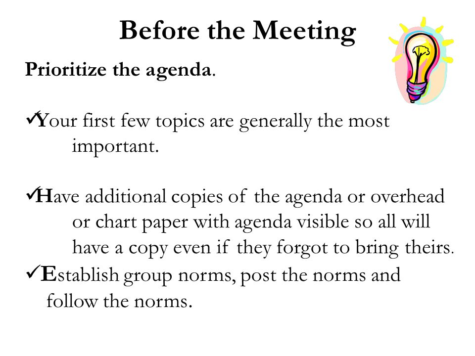 Prioritize the agenda. Your first few topics are generally the most important.