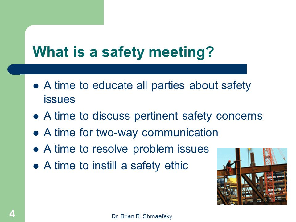 Dr.Brian R. Shmaefsky 4 What is a safety meeting.