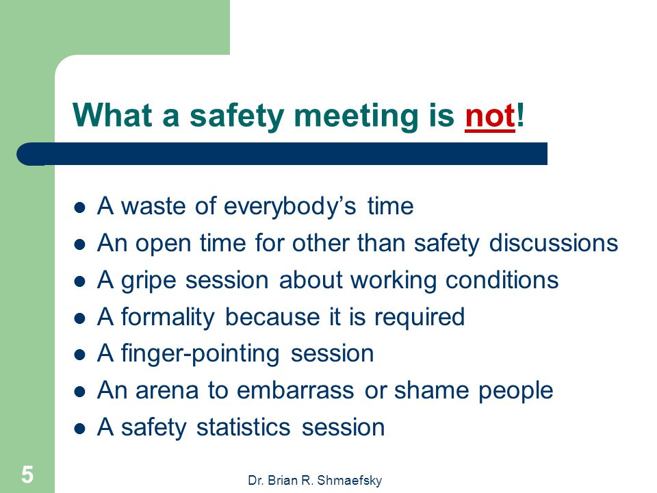 Dr.Brian R. Shmaefsky 5 What a safety meeting is not.