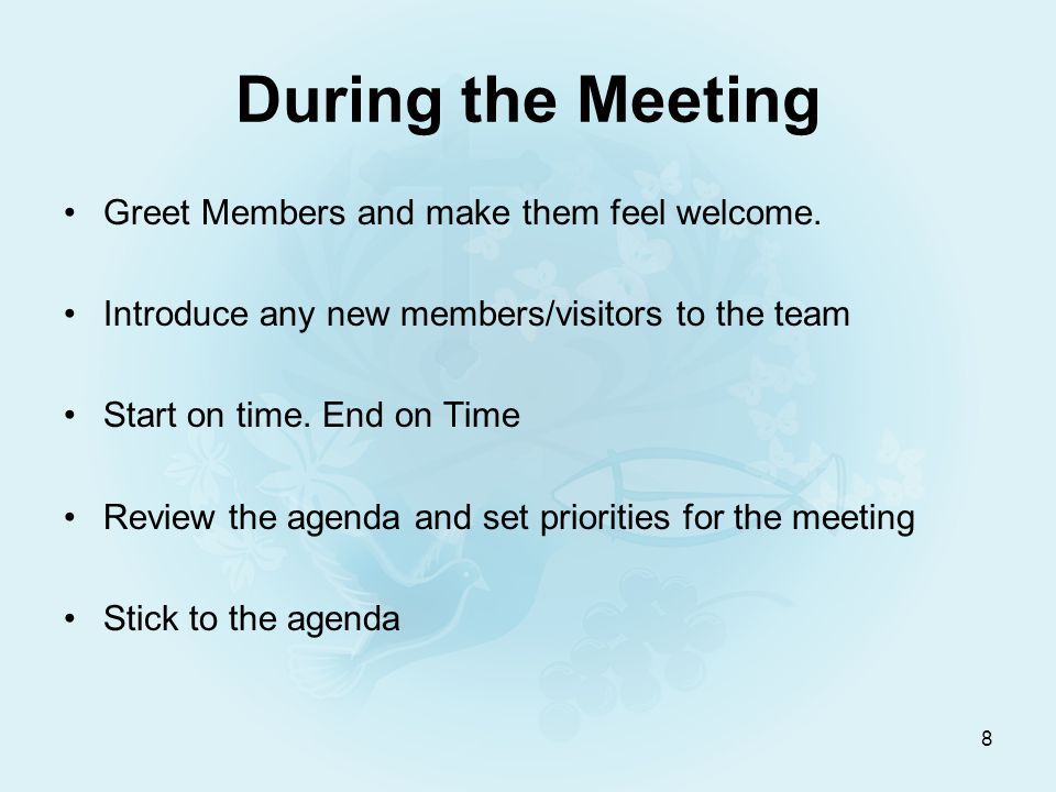 8 During the Meeting Greet Members and make them feel welcome.