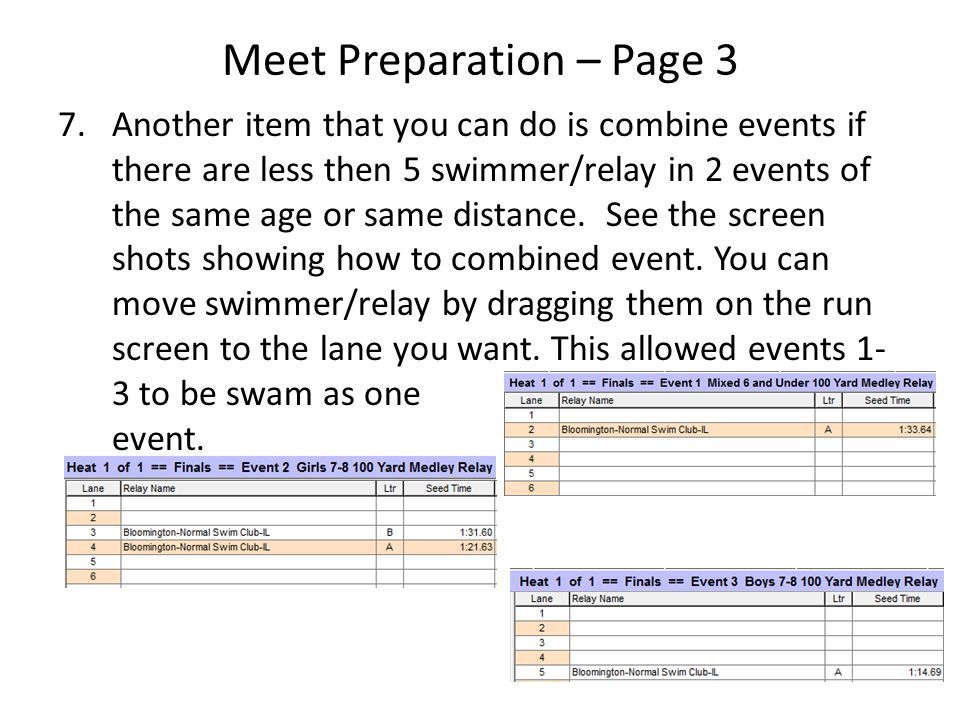 Meet Preparation – Page 3 7.Another item that you can do is combine events if there are less then 5 swimmer/relay in 2 events of the same age or same