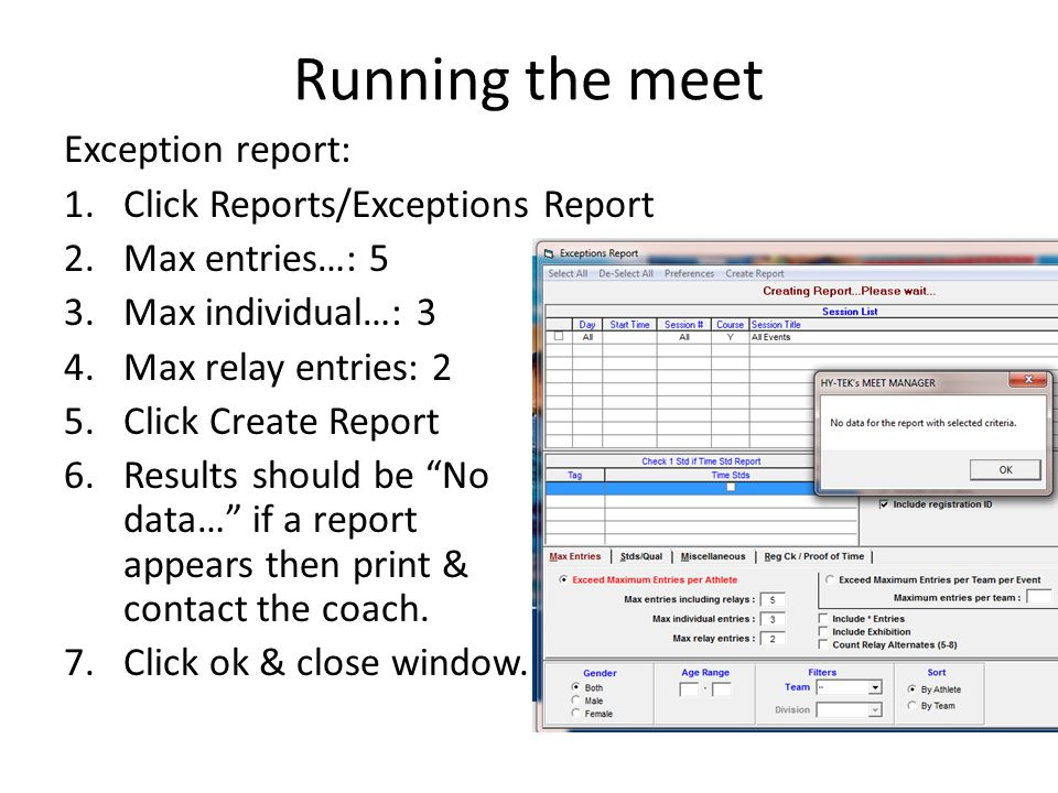 Running the meet Exception report: 1.Click Reports/Exceptions Report 2.Max entries…: 5 3.Max individual…: 3 4.Max relay entries: 2 5.Click Create Repo