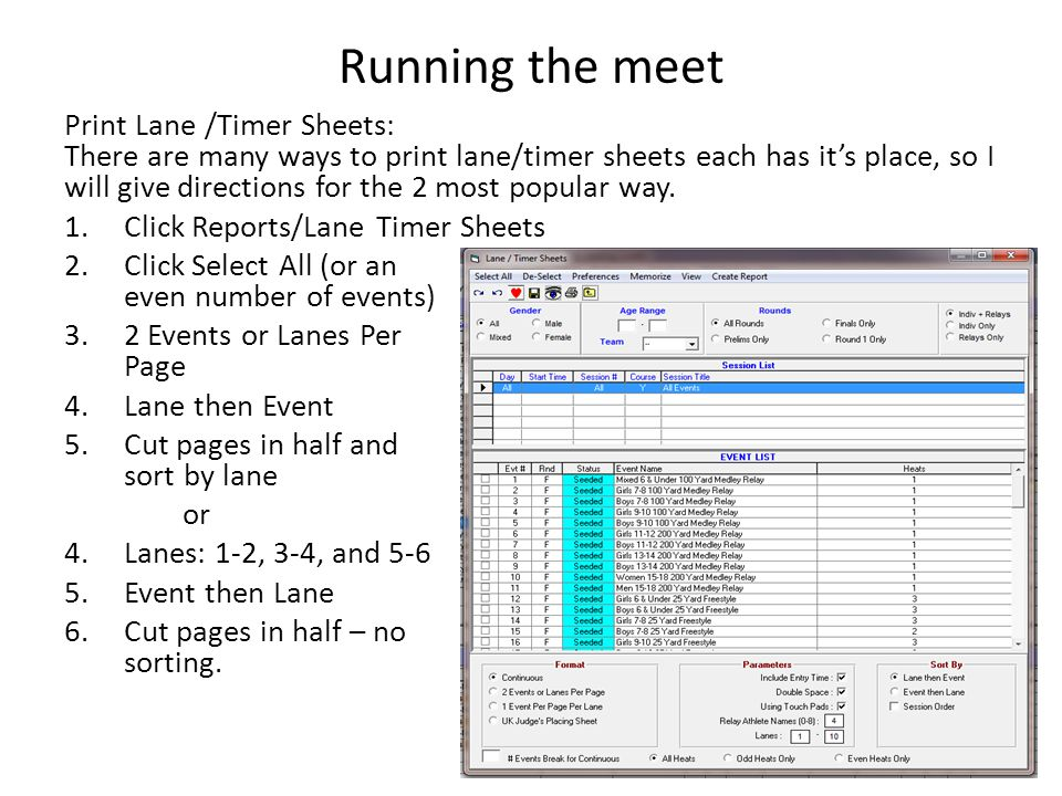 Running the meet Print Lane /Timer Sheets: There are many ways to print lane/timer sheets each has it's place, so I will give directions for the 2 mos