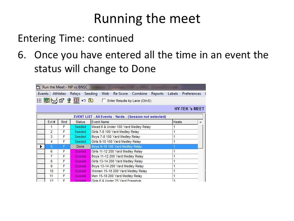 Running the meet Entering Time: continued 6.Once you have entered all the time in an event the status will change to Done