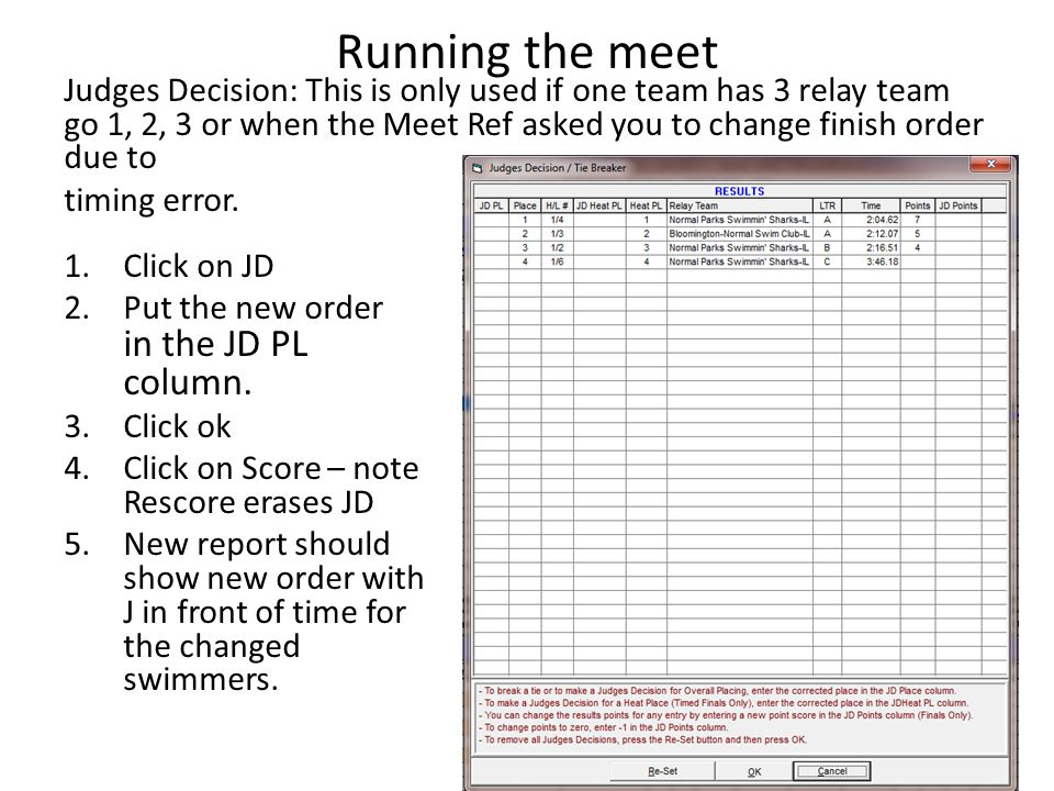 Running the meet Judges Decision: This is only used if one team has 3 relay team go 1, 2, 3 or when the Meet Ref asked you to change finish order due
