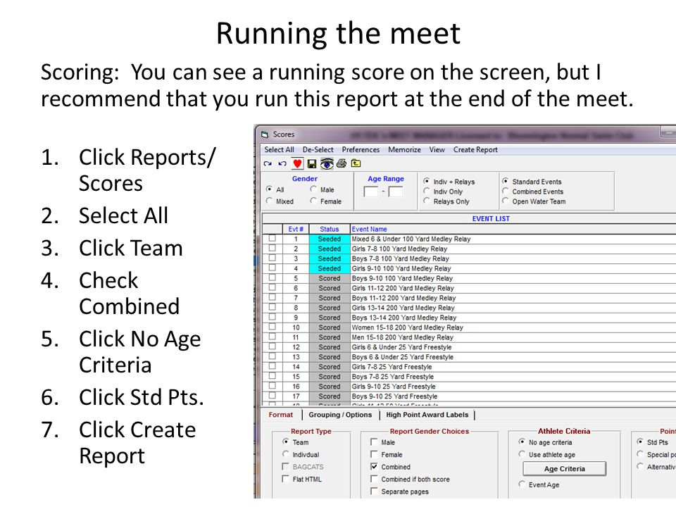 Running the meet Scoring: You can see a running score on the screen, but I recommend that you run this report at the end of the meet. 1.Click Reports/