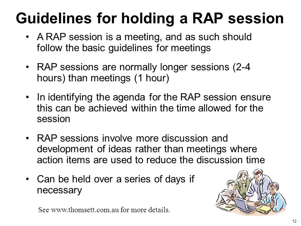 12 Guidelines for holding a RAP session A RAP session is a meeting, and as such should follow the basic guidelines for meetings RAP sessions are norma