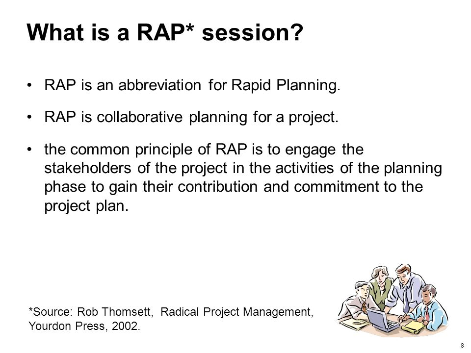 8 What is a RAP* session? RAP is an abbreviation for Rapid Planning. RAP is collaborative planning for a project. the common principle of RAP is to en