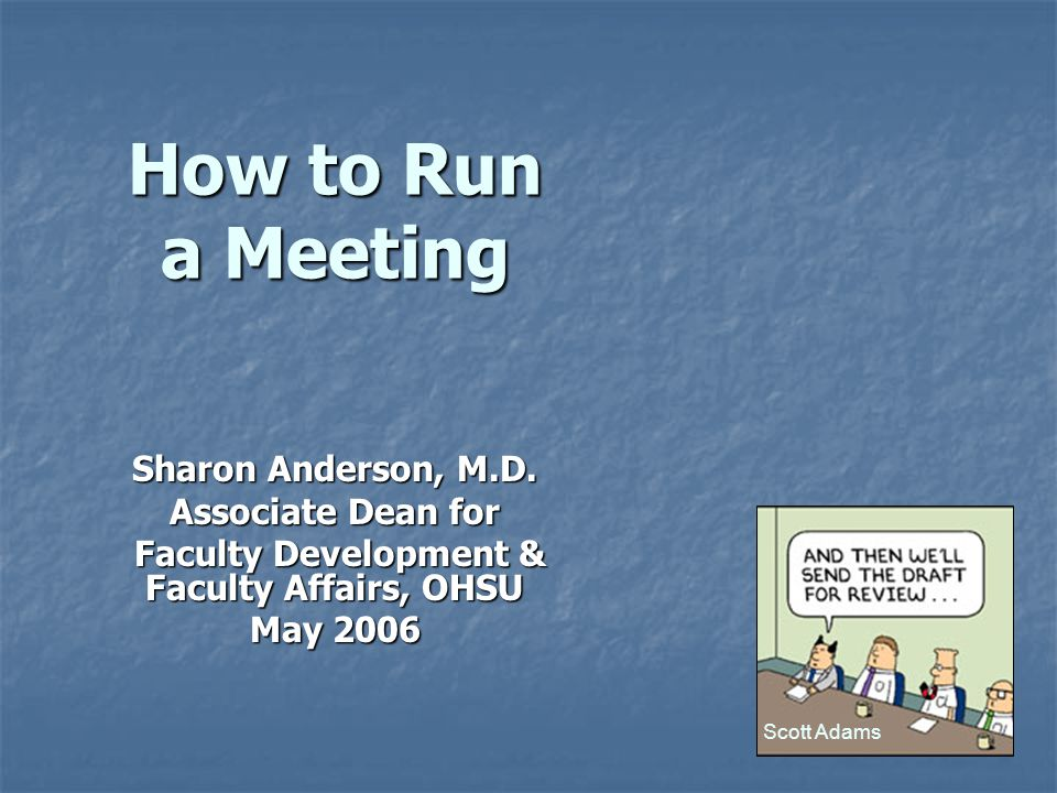 How to Run a Meeting Sharon Anderson, M.D.