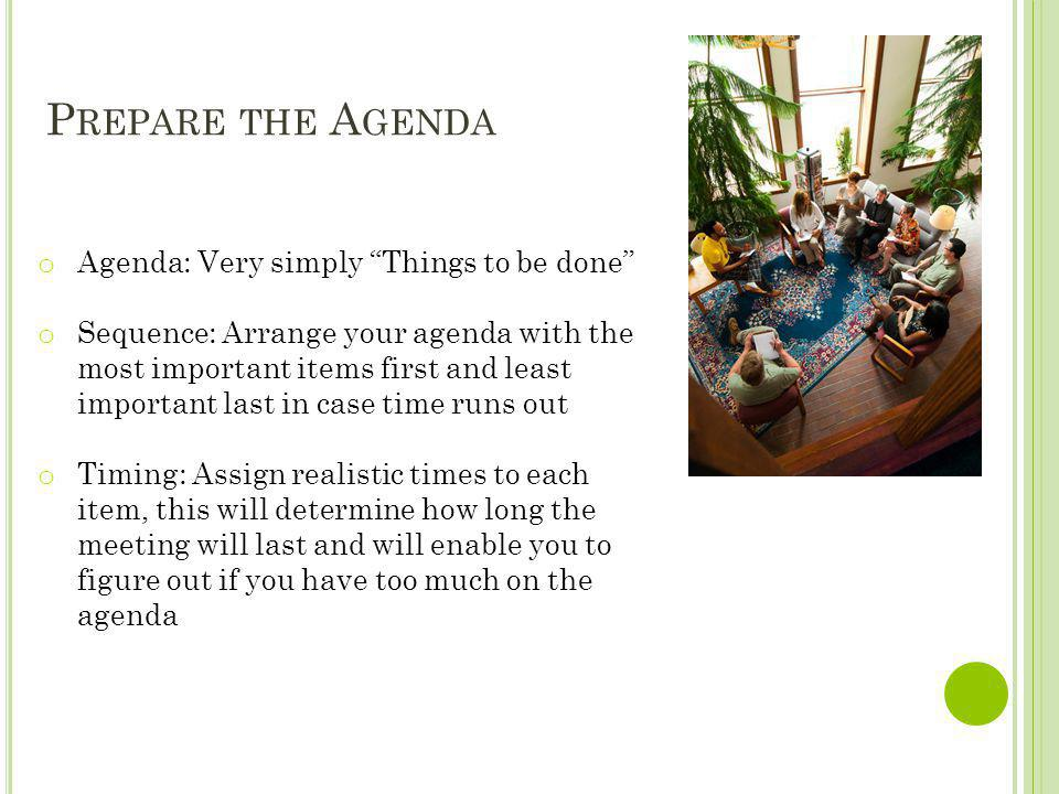 """P REPARE THE A GENDA o Agenda: Very simply """"Things to be done"""" o Sequence: Arrange your agenda with the most important items first and least important"""