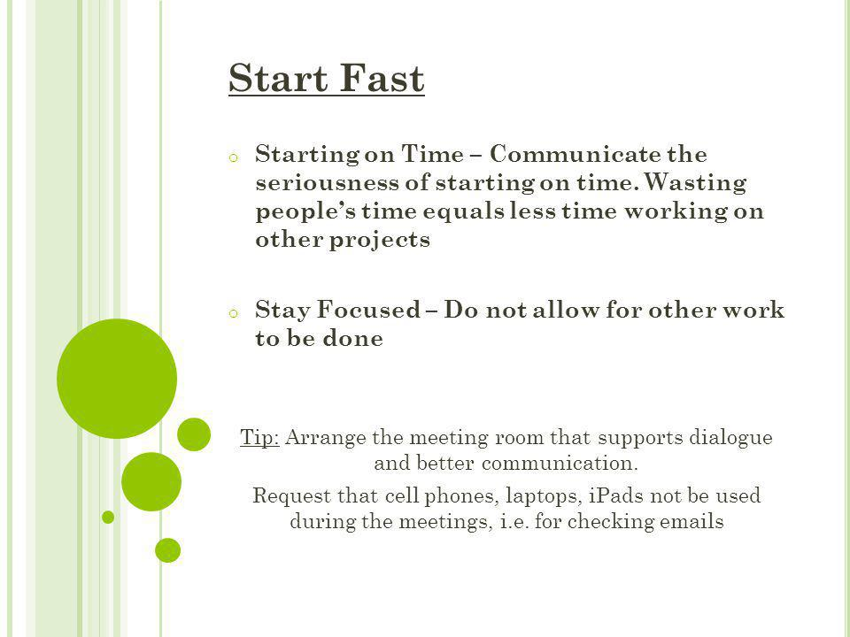 Start Fast o Starting on Time – Communicate the seriousness of starting on time. Wasting people's time equals less time working on other projects o St
