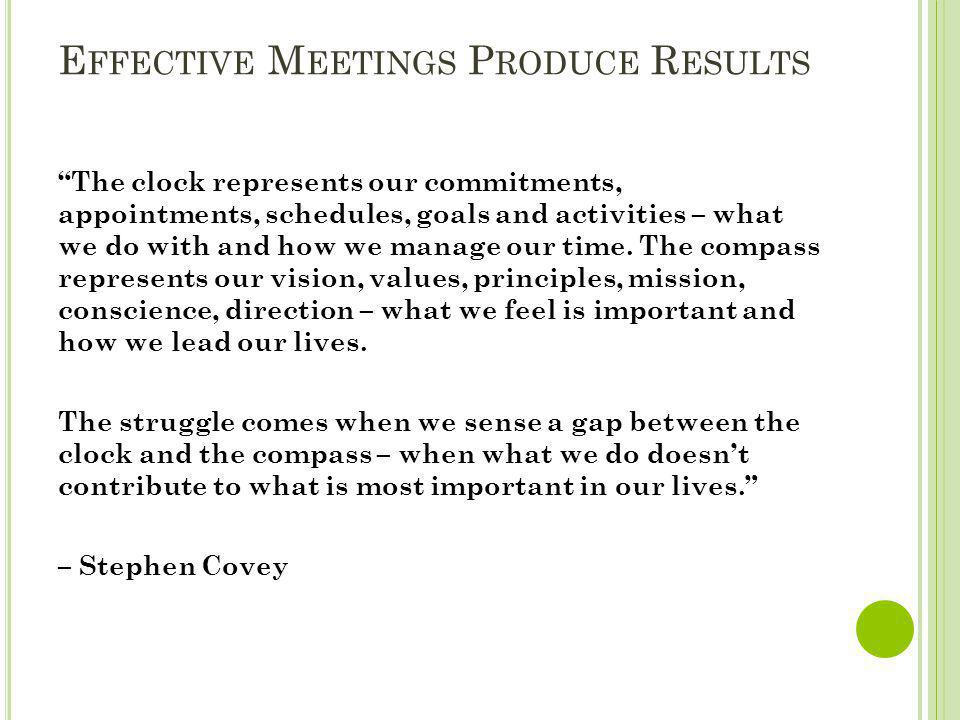 """E FFECTIVE M EETINGS P RODUCE R ESULTS """"The clock represents our commitments, appointments, schedules, goals and activities – what we do with and how"""